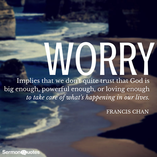You can worry or trust God, but you can't do both.